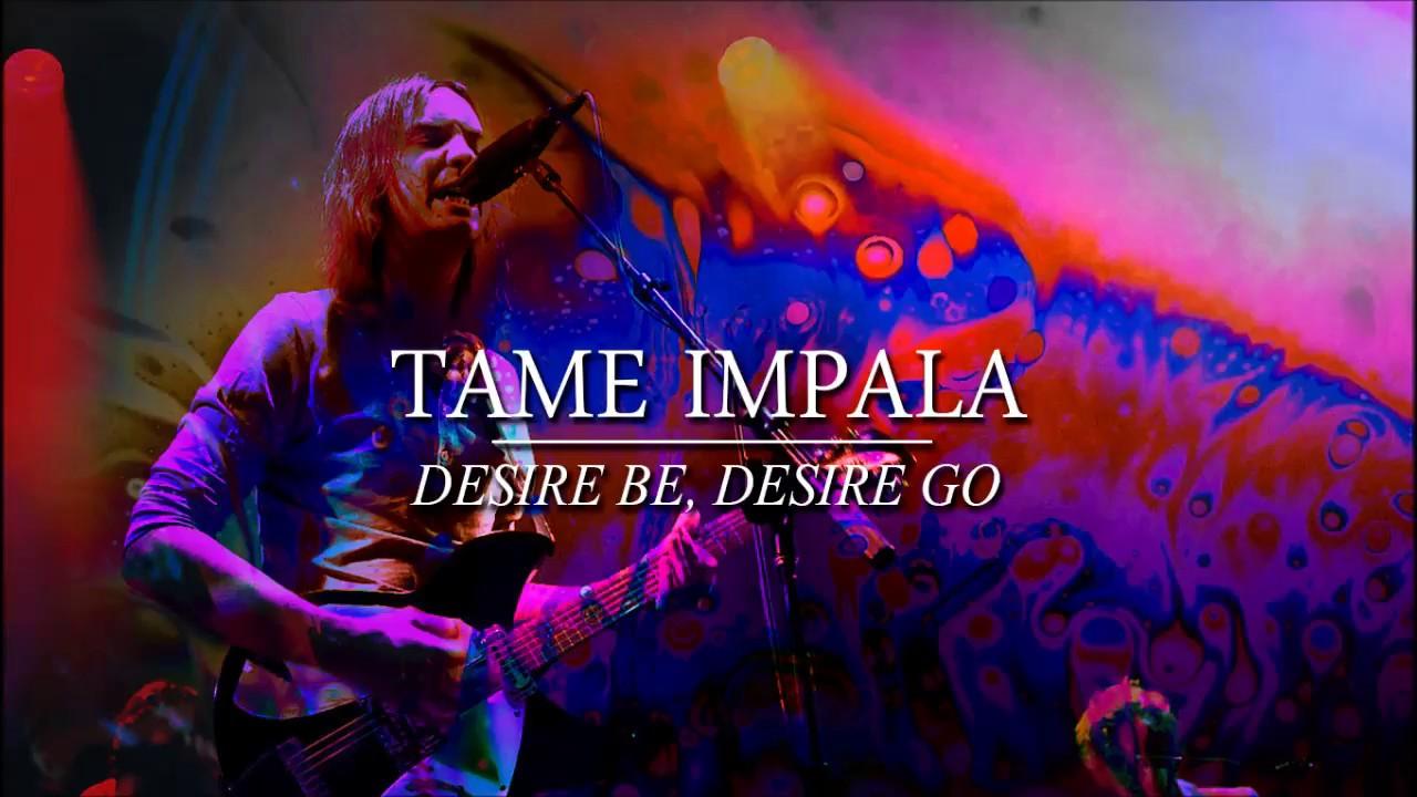 Tame Impala – Desire Be Desire Go